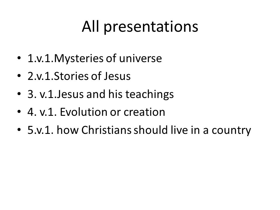 All presentations 1.v.1.Mysteries of universe 2.v.1.Stories of Jesus 3.