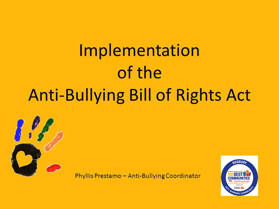 Implementation of the Anti-Bullying Bill of Rights Act Phyllis Prestamo – Anti-Bullying Coordinator