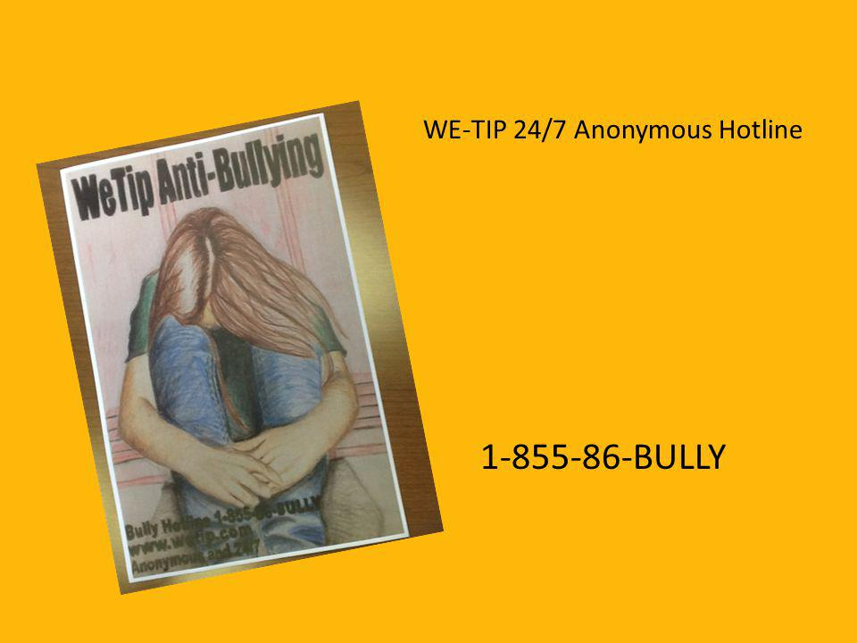 1-855-86-BULLY WE-TIP 24/7 Anonymous Hotline