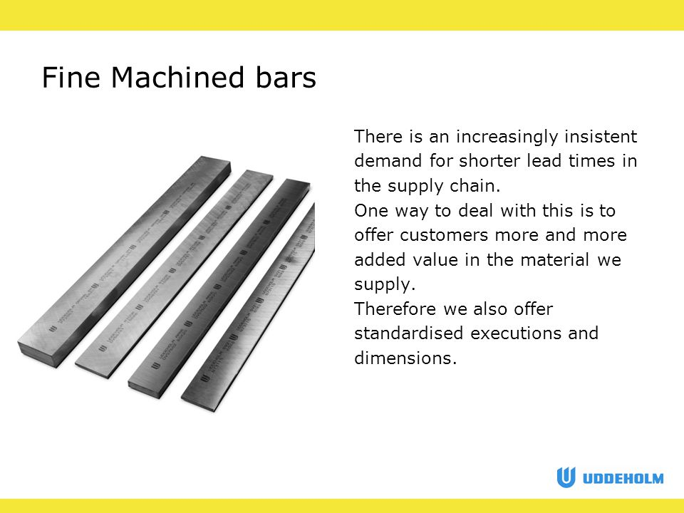 Fine Machined bars There is an increasingly insistent demand for shorter lead times in the supply chain.