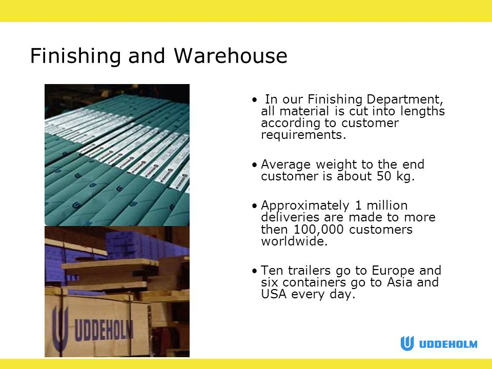 Finishing and Warehouse In our Finishing Department, all material is cut into lengths according to customer requirements.
