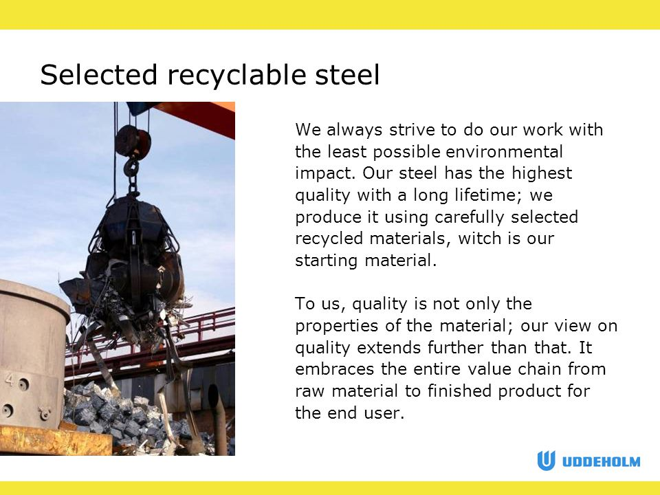 Selected recyclable steel We always strive to do our work with the least possible environmental impact.