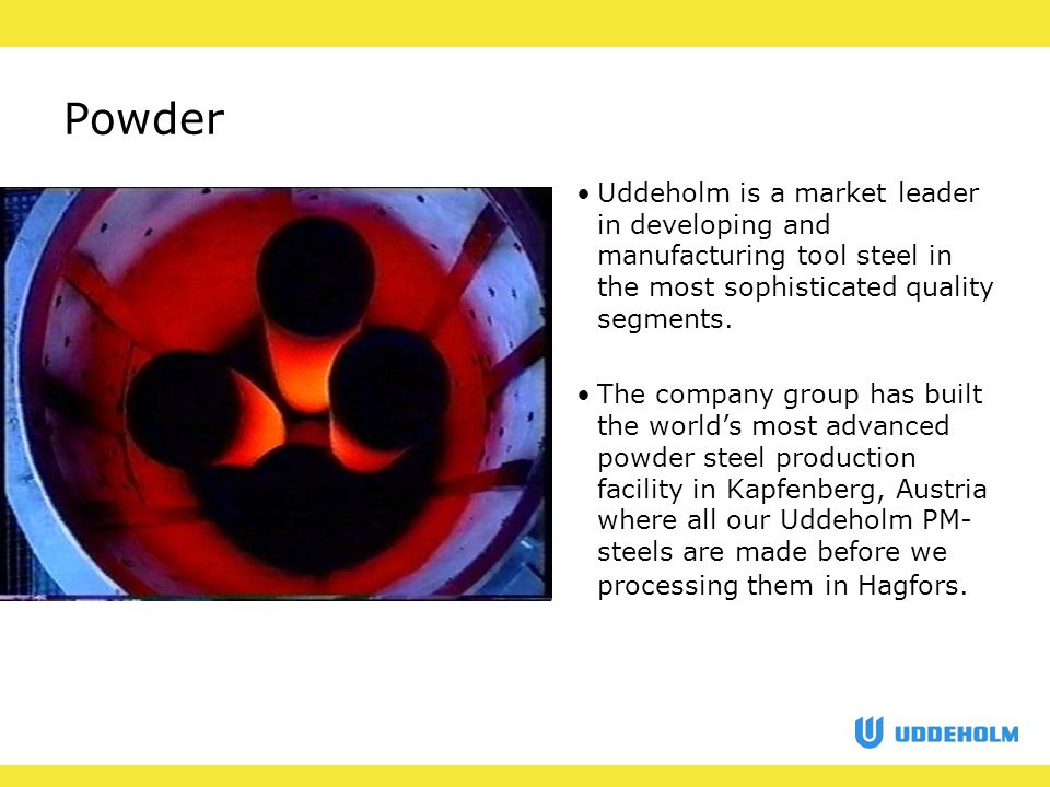 Powder Uddeholm is a market leader in developing and manufacturing tool steel in the most sophisticated quality segments.