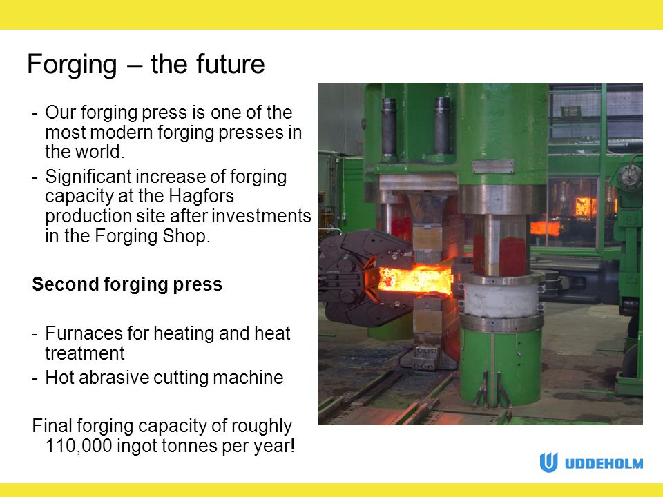 Forging – the future -Our forging press is one of the most modern forging presses in the world.