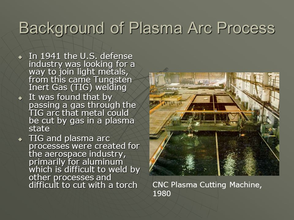Background of Plasma Arc Process In 1941 the U.S.