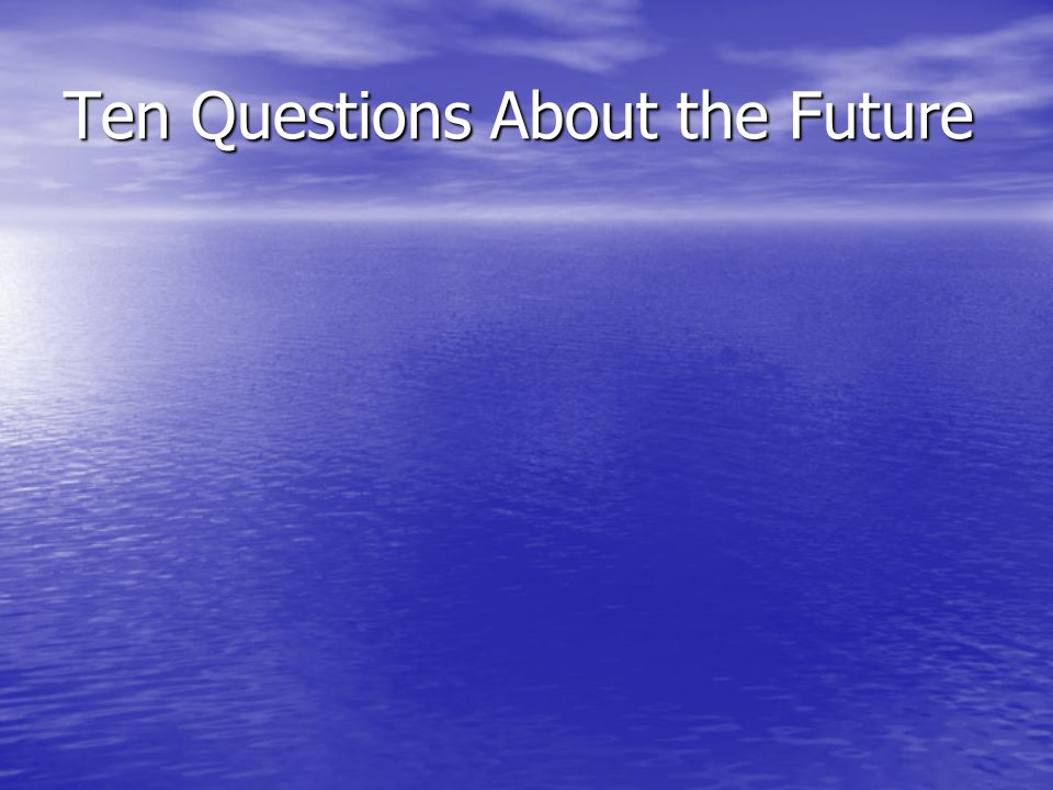 Ten Questions About the Future