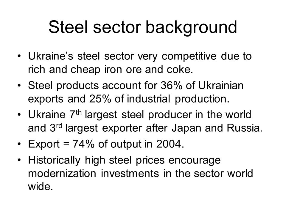 Steel sector background Ukraines steel sector very competitive due to rich and cheap iron ore and coke.