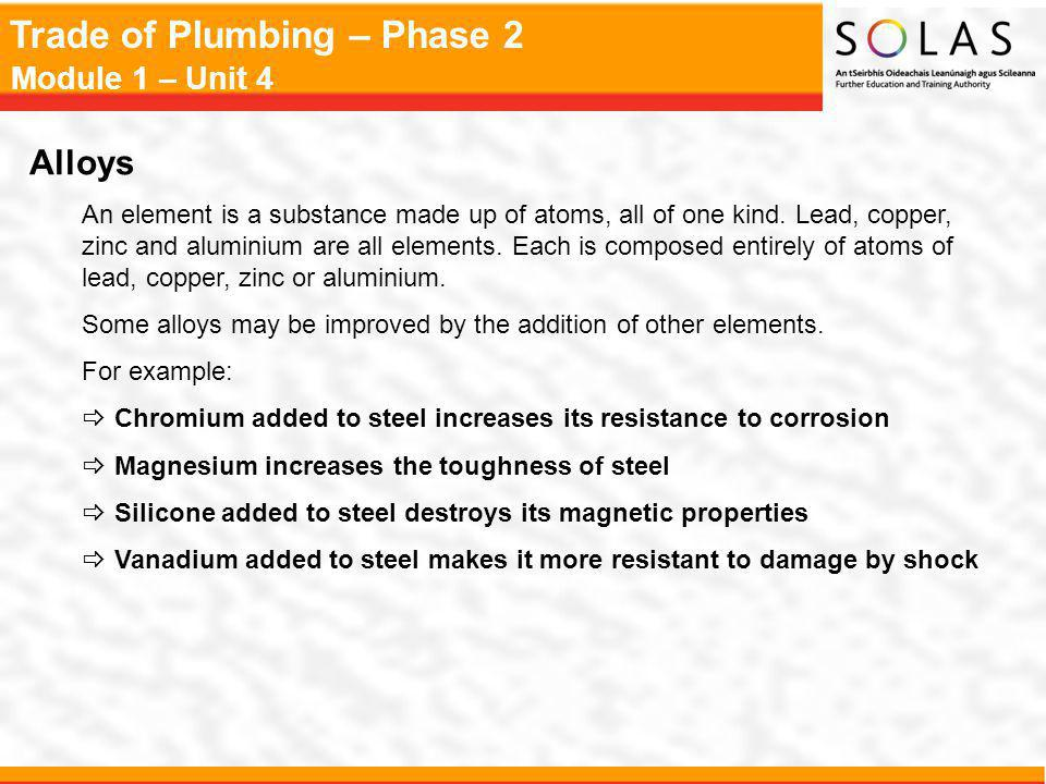 Trade of Plumbing – Phase 2 Module 1 – Unit 4 Alloys An element is a substance made up of atoms, all of one kind.