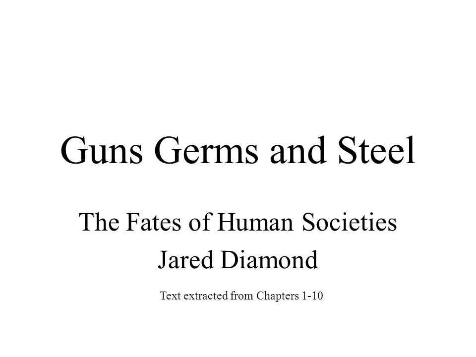 Guns Germs and Steel The Fates of Human Societies Jared Diamond Text extracted from Chapters 1-10