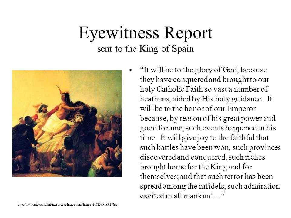 Eyewitness Report sent to the King of Spain It will be to the glory of God, because they have conquered and brought to our holy Catholic Faith so vast a number of heathens, aided by His holy guidance.