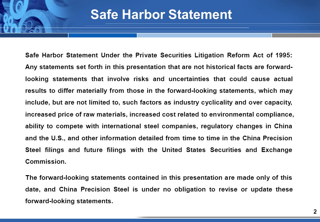 2 Safe Harbor Statement Safe Harbor Statement Under the Private Securities Litigation Reform Act of 1995: Any statements set forth in this presentation that are not historical facts are forward- looking statements that involve risks and uncertainties that could cause actual results to differ materially from those in the forward-looking statements, which may include, but are not limited to, such factors as industry cyclicality and over capacity, increased price of raw materials, increased cost related to environmental compliance, ability to compete with international steel companies, regulatory changes in China and the U.S., and other information detailed from time to time in the China Precision Steel filings and future filings with the United States Securities and Exchange Commission.