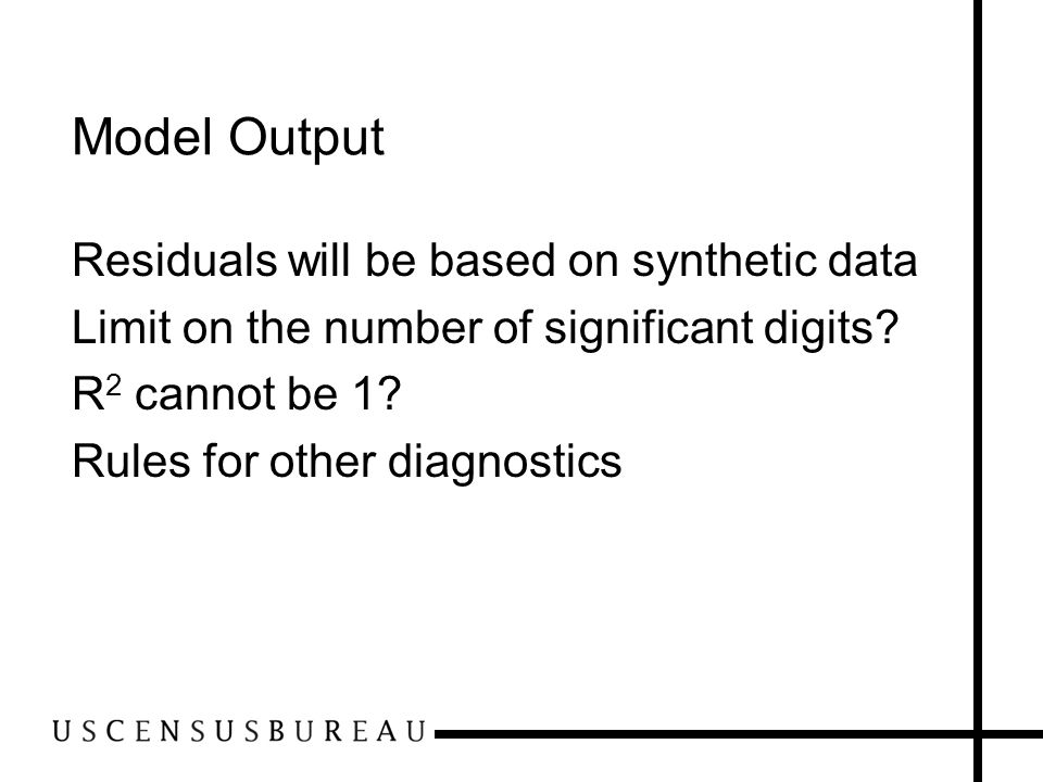 Model Output Residuals will be based on synthetic data Limit on the number of significant digits.
