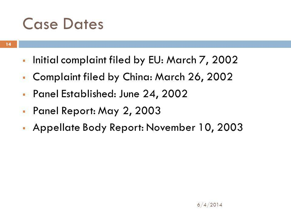 Case Dates Initial complaint filed by EU: March 7, 2002 Complaint filed by China: March 26, 2002 Panel Established: June 24, 2002 Panel Report: May 2, 2003 Appellate Body Report: November 10, 2003 14 6/4/2014