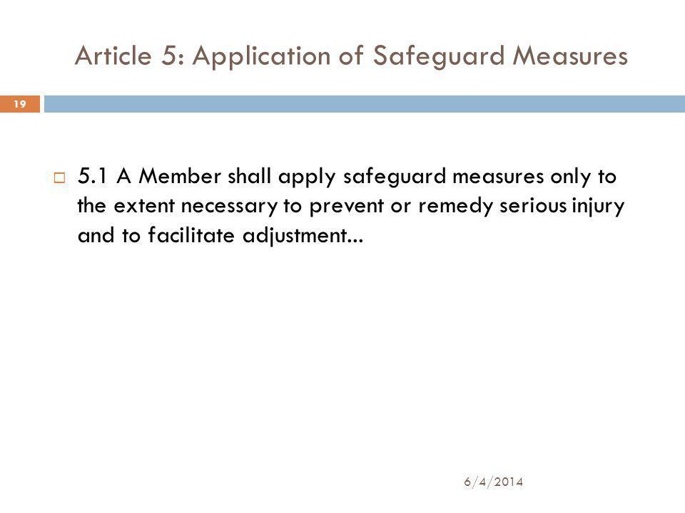 Article 5: Application of Safeguard Measures 5.1 A Member shall apply safeguard measures only to the extent necessary to prevent or remedy serious injury and to facilitate adjustment...