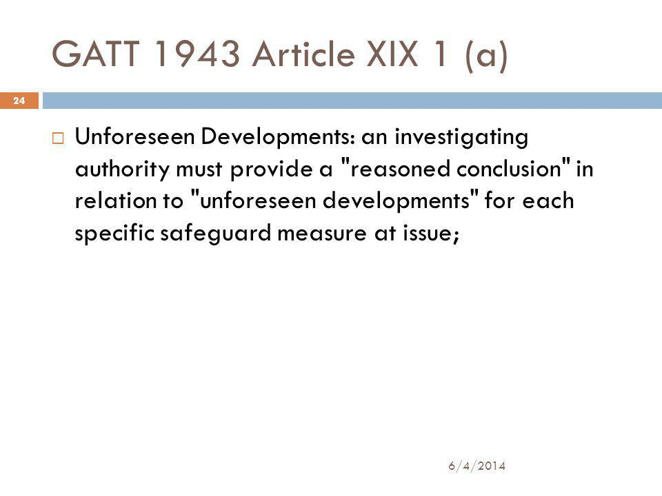 GATT 1943 Article XIX 1 (a) 6/4/2014 24 Unforeseen Developments: an investigating authority must provide a reasoned conclusion in relation to unforeseen developments for each specific safeguard measure at issue;