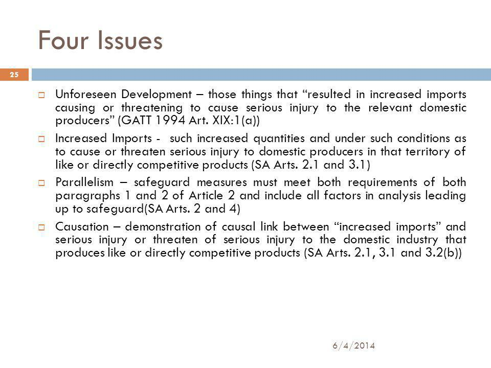 Four Issues Unforeseen Development – those things that resulted in increased imports causing or threatening to cause serious injury to the relevant domestic producers (GATT 1994 Art.
