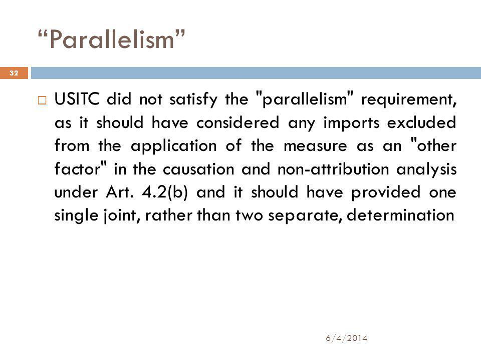 Parallelism USITC did not satisfy the parallelism requirement, as it should have considered any imports excluded from the application of the measure as an other factor in the causation and non-attribution analysis under Art.