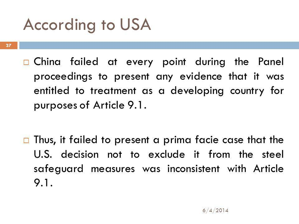 According to USA 6/4/2014 37 China failed at every point during the Panel proceedings to present any evidence that it was entitled to treatment as a developing country for purposes of Article 9.1.