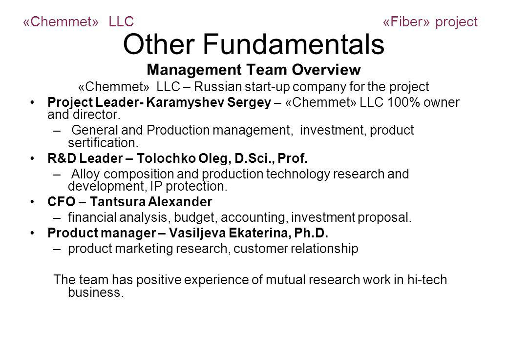 Other Fundamentals Management Team Overview «Chemmet» LLC – Russian start-up company for the project Project Leader- Karamyshev Sergey – «Chemmet» LLC 100% owner and director.