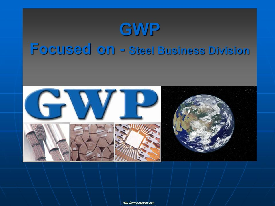 GWP Focused on - Steel Business Division http://www.gwpcc.com