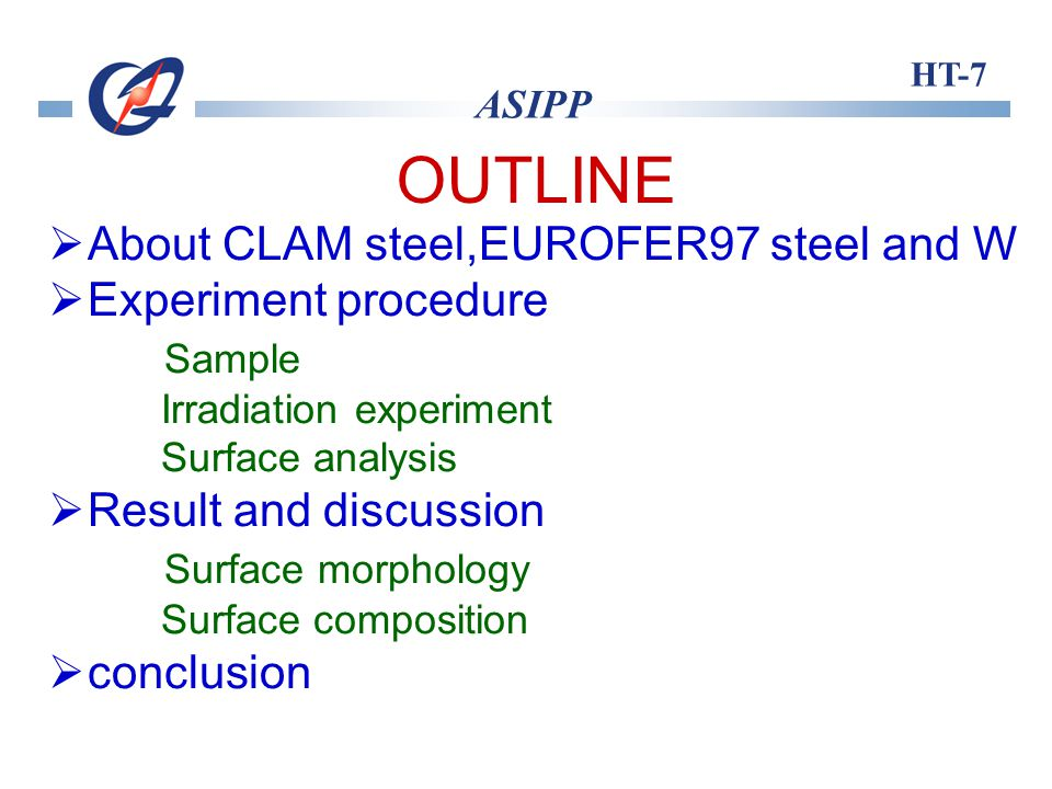 HT-7 ASIPP OUTLINE About CLAM steel,EUROFER97 steel and W Experiment procedure Sample Irradiation experiment Surface analysis Result and discussion Surface morphology Surface composition conclusion