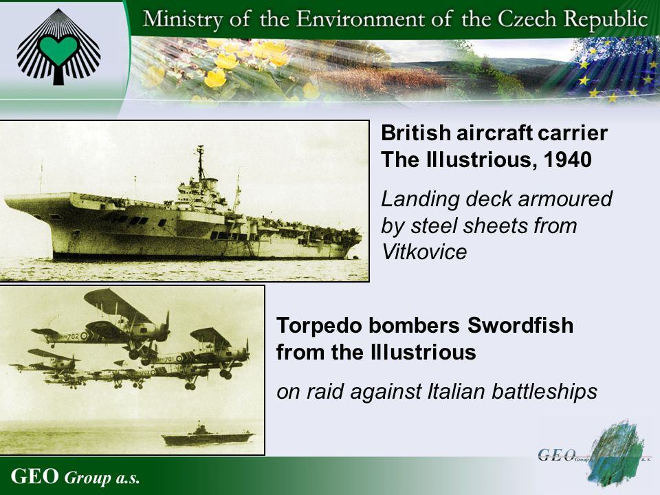 British aircraft carrier The Illustrious, 1940 Landing deck armoured by steel sheets from Vitkovice Torpedo bombers Swordfish from the Illustrious on raid against Italian battleships