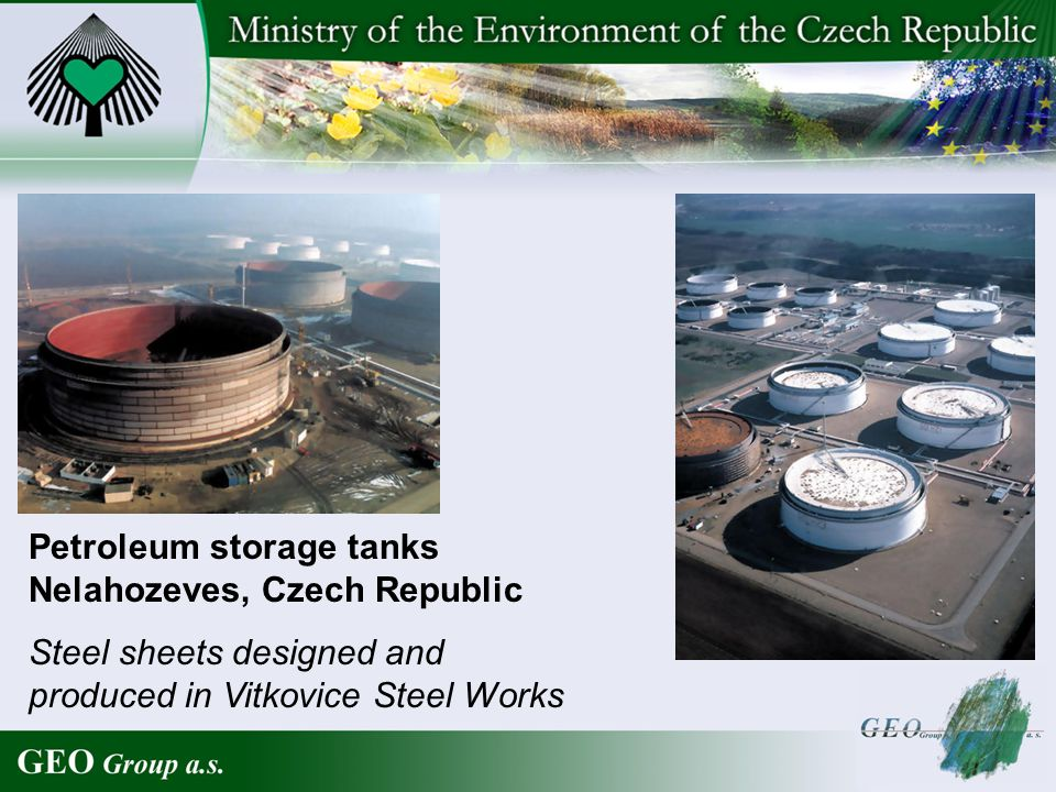 Petroleum storage tanks Nelahozeves, Czech Republic Steel sheets designed and produced in Vitkovice Steel Works