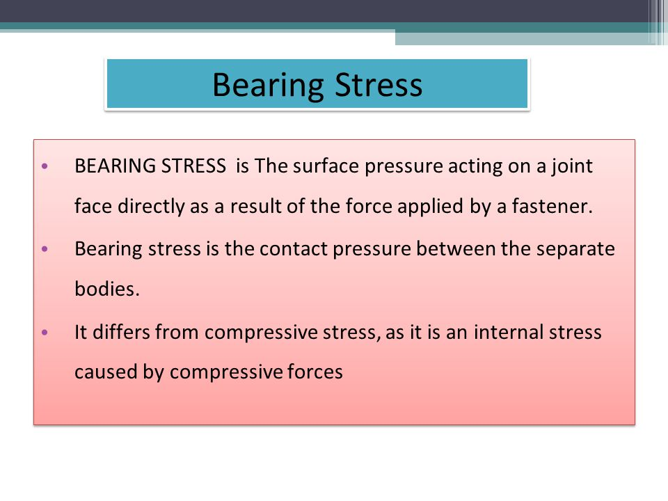 BEARING STRESS is The surface pressure acting on a joint face directly as a result of the force applied by a fastener.
