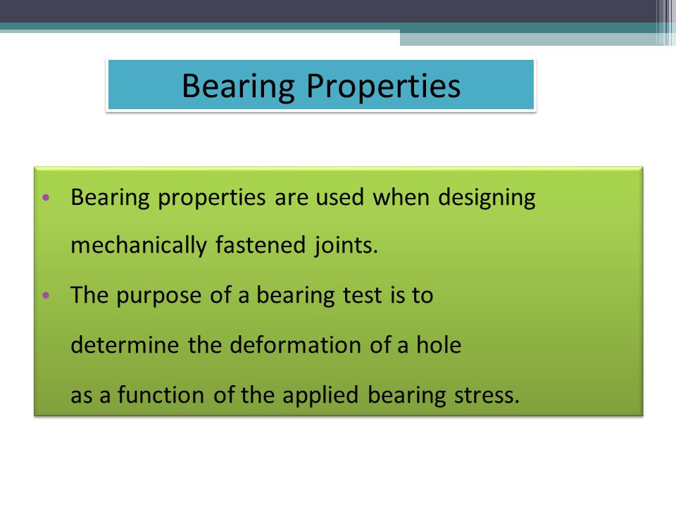 Bearing properties are used when designing mechanically fastened joints.