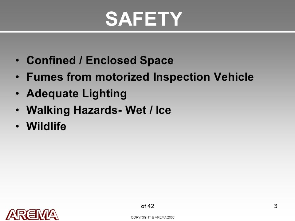 COPYRIGHT © AREMA 2008 of 423 SAFETY Confined / Enclosed Space Fumes from motorized Inspection Vehicle Adequate Lighting Walking Hazards- Wet / Ice Wildlife