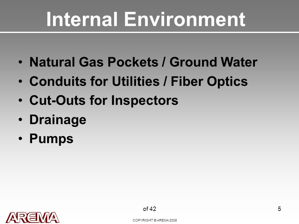 COPYRIGHT © AREMA 2008 of 425 Internal Environment Natural Gas Pockets / Ground Water Conduits for Utilities / Fiber Optics Cut-Outs for Inspectors Drainage Pumps