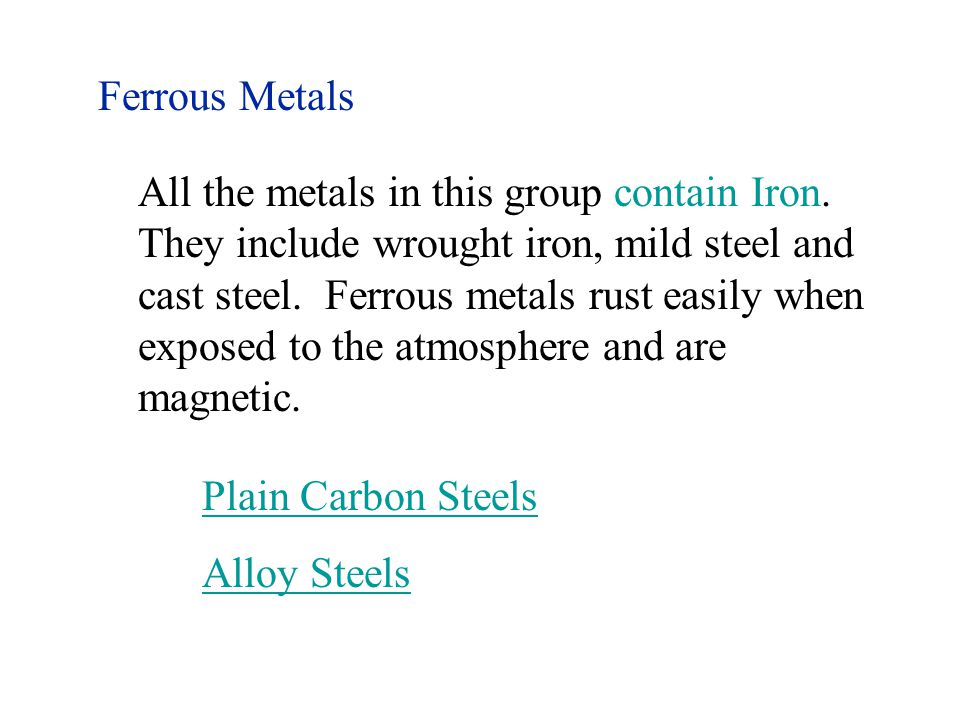 Ferrous Metals All the metals in this group contain Iron.