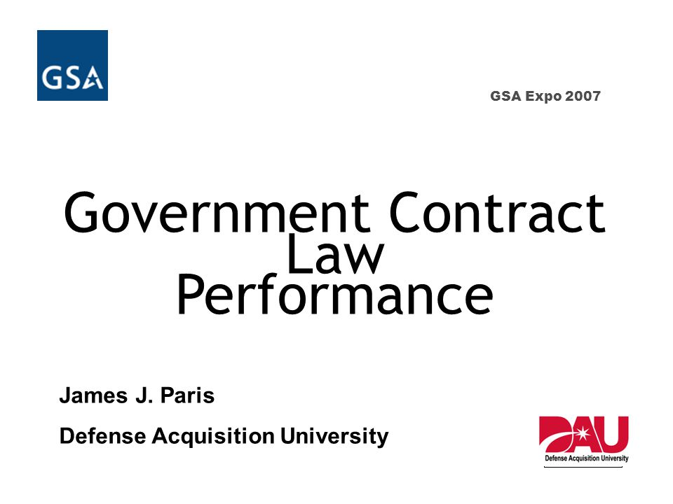 GSA Expo 2007 Government Contract Law Performance James J.