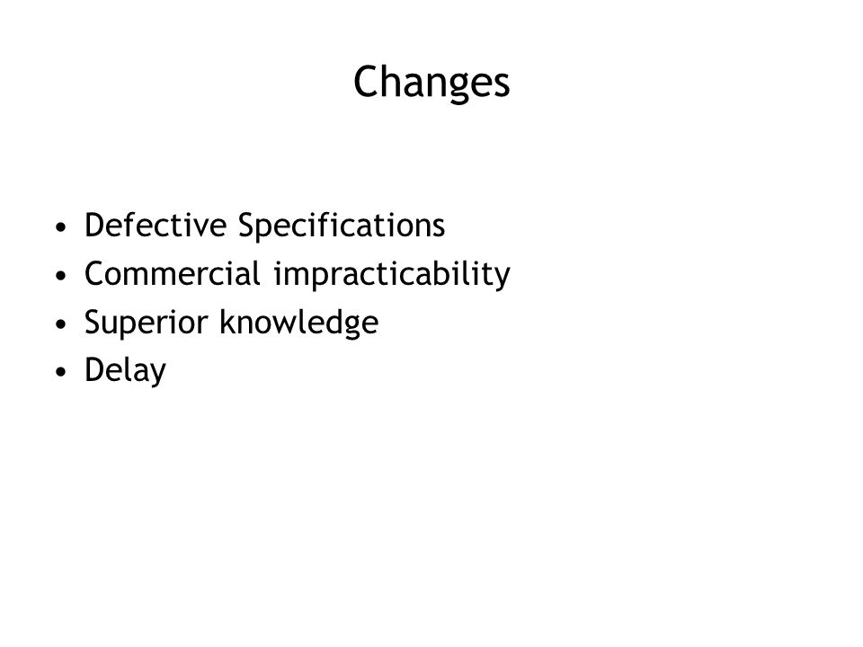 Changes Defective Specifications Commercial impracticability Superior knowledge Delay