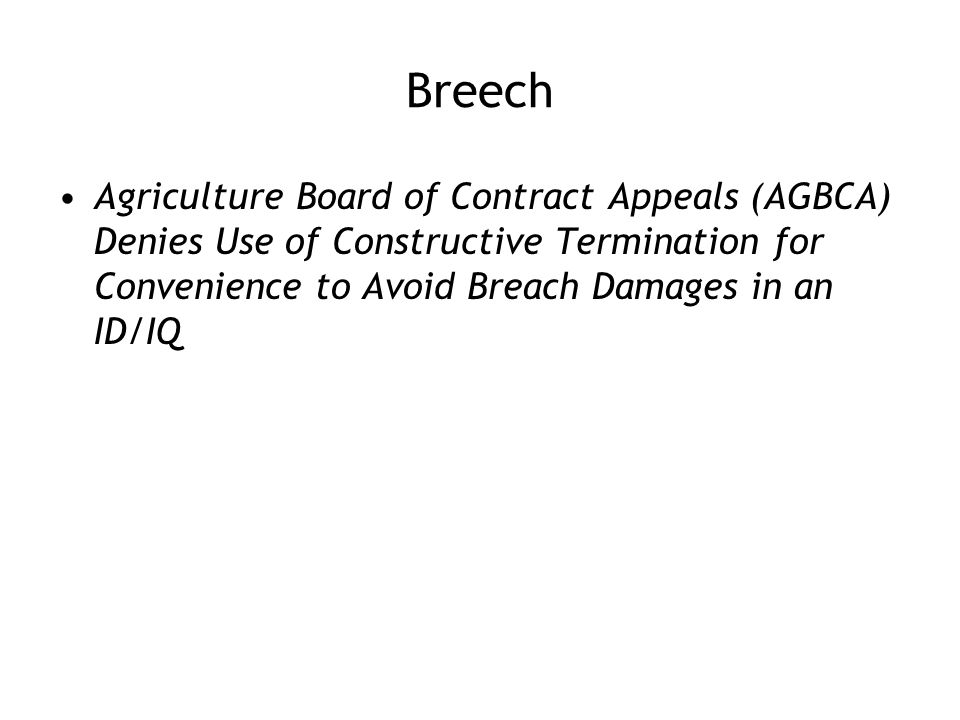 Breech Agriculture Board of Contract Appeals (AGBCA) Denies Use of Constructive Termination for Convenience to Avoid Breach Damages in an ID/IQ