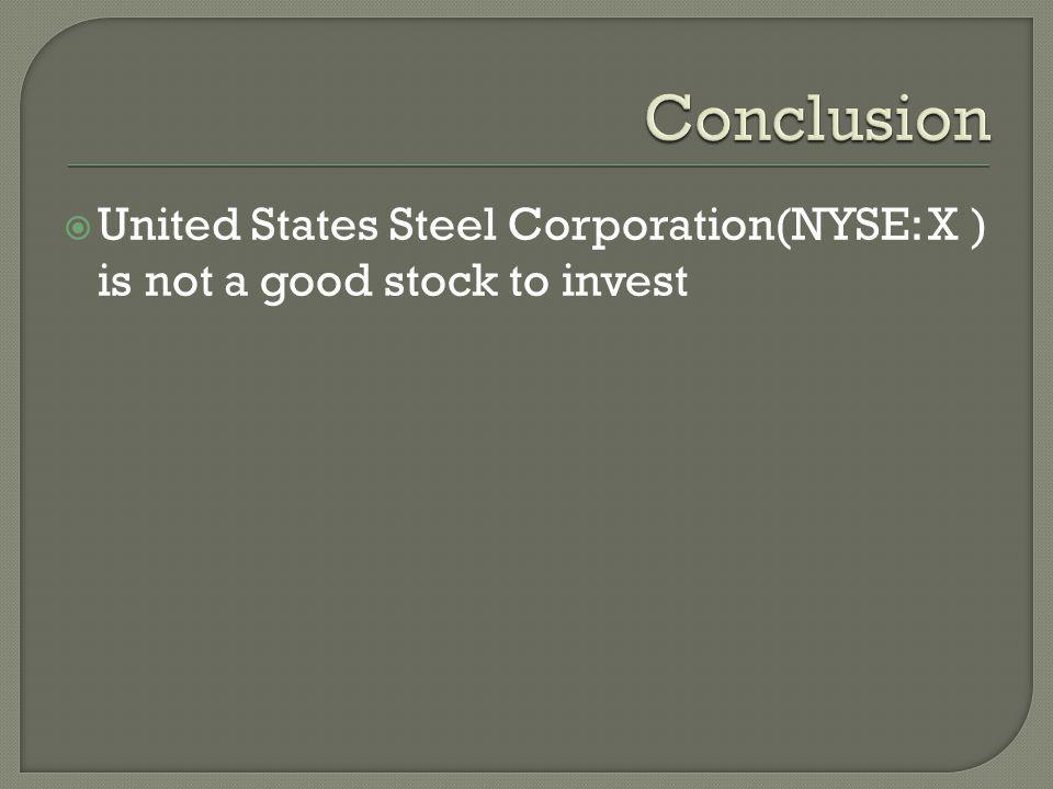 United States Steel Corporation(NYSE: X ) is not a good stock to invest