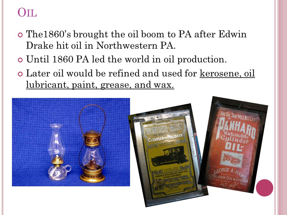 O IL The1860s brought the oil boom to PA after Edwin Drake hit oil in Northwestern PA.