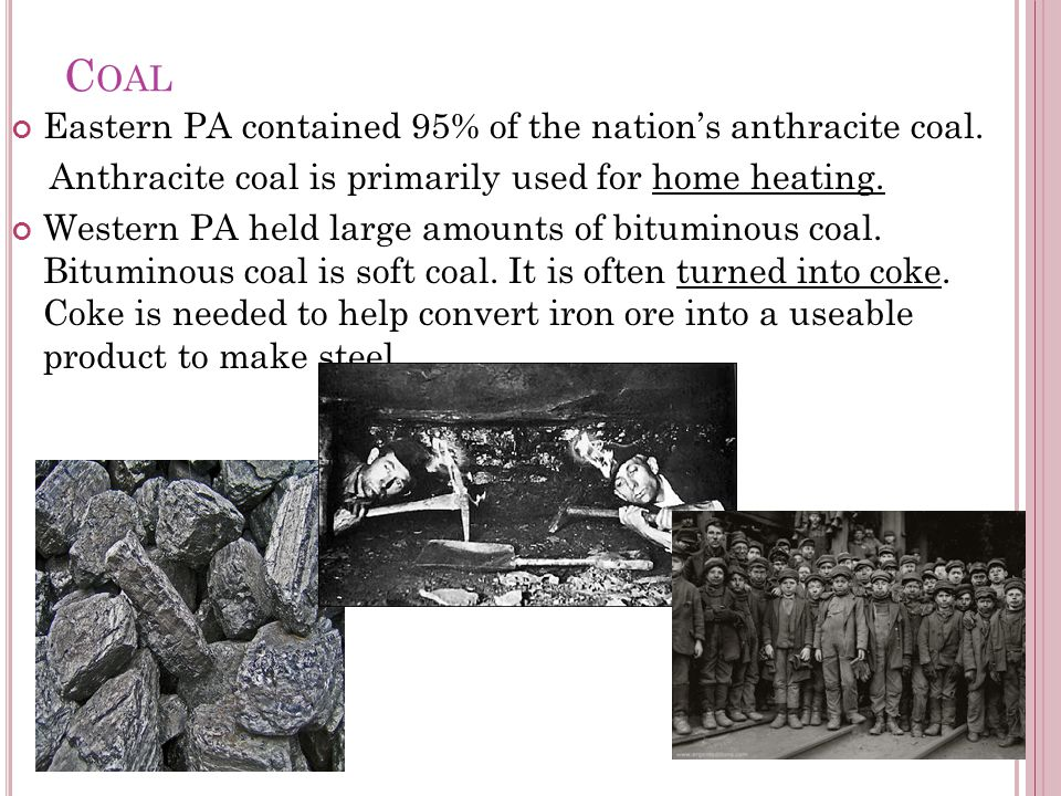 C OAL Eastern PA contained 95% of the nations anthracite coal.