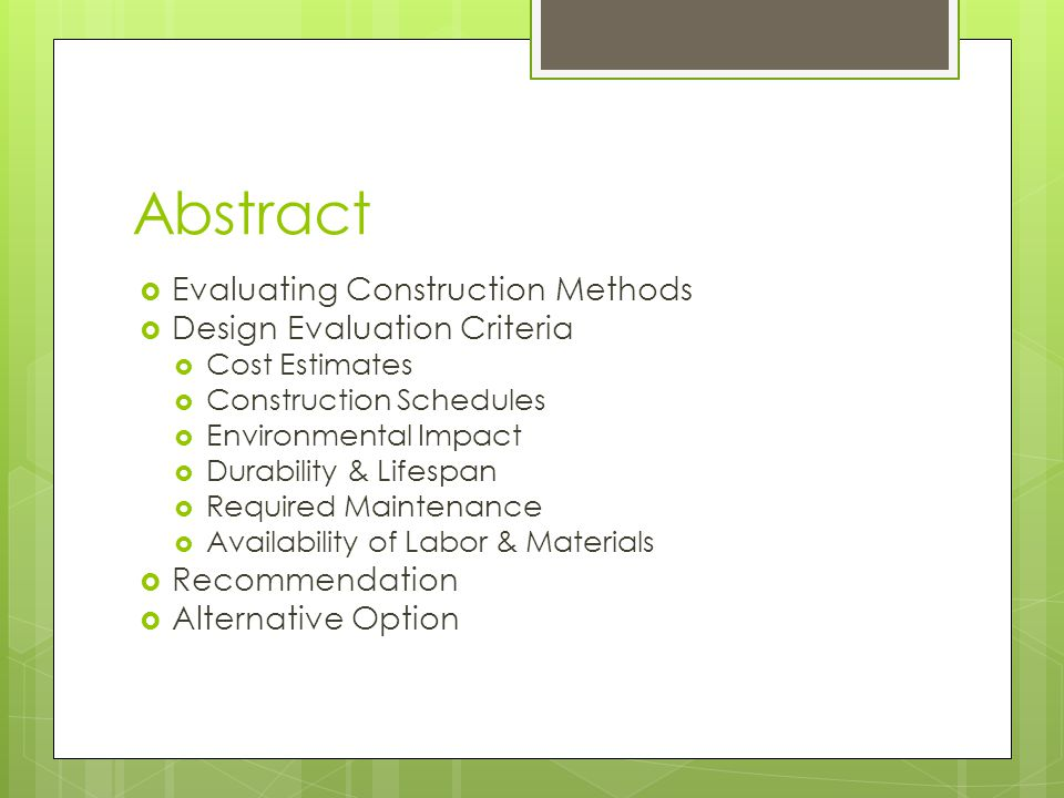 Abstract Evaluating Construction Methods Design Evaluation Criteria Cost Estimates Construction Schedules Environmental Impact Durability & Lifespan Required Maintenance Availability of Labor & Materials Recommendation Alternative Option