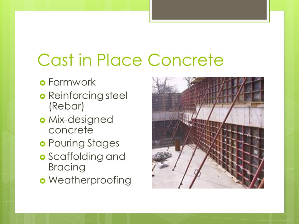 Cast in Place Concrete Formwork Reinforcing steel (Rebar) Mix-designed concrete Pouring Stages Scaffolding and Bracing Weatherproofing