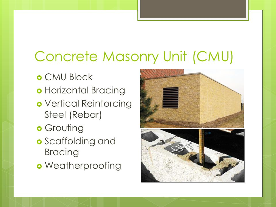 Concrete Masonry Unit (CMU) CMU Block Horizontal Bracing Vertical Reinforcing Steel (Rebar) Grouting Scaffolding and Bracing Weatherproofing