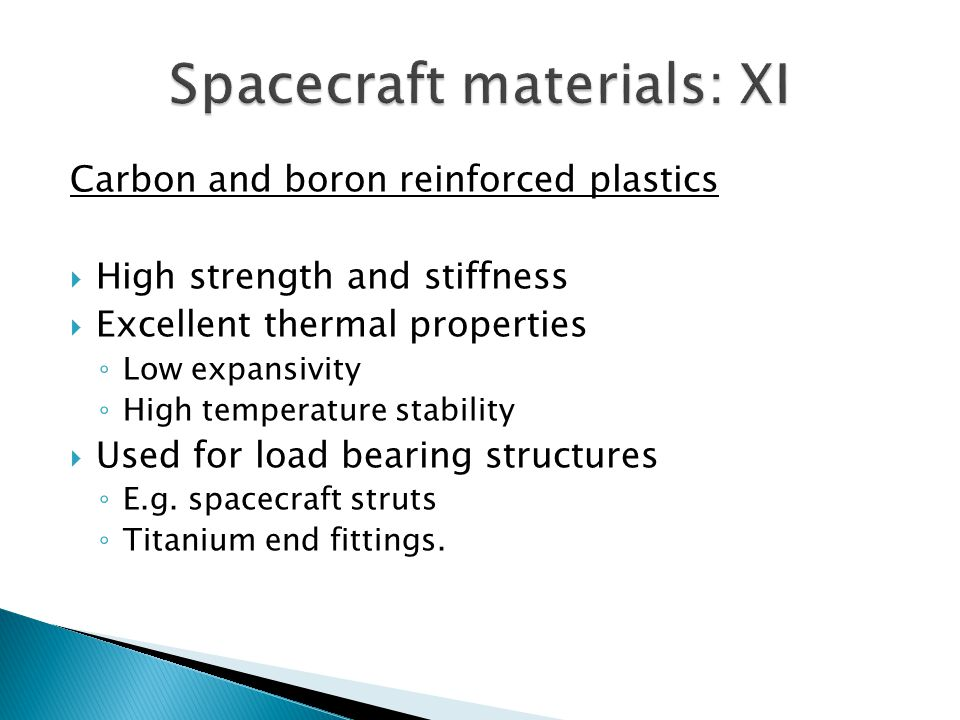 Carbon and boron reinforced plastics High strength and stiffness Excellent thermal properties Low expansivity High temperature stability Used for load bearing structures E.g.