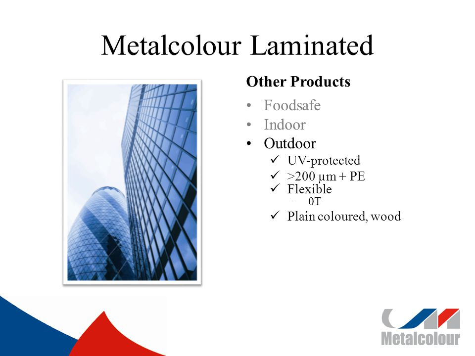 Metalcolour Laminated Other Products Foodsafe Indoor Outdoor UV-protected >200 µm + PE Flexible 0T Plain coloured, wood