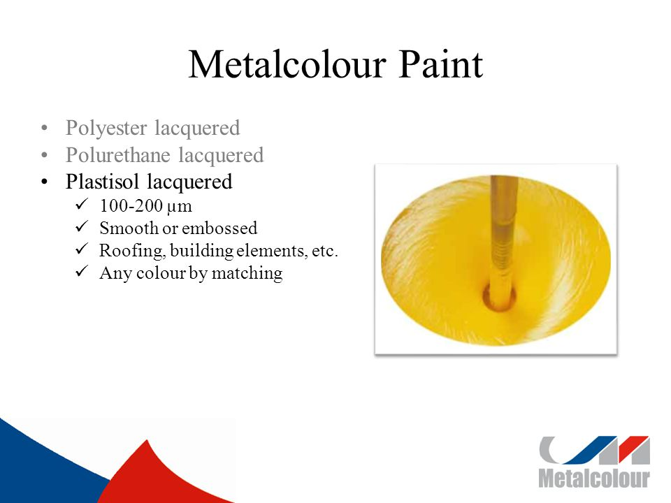 Metalcolour Paint Polyester lacquered Polurethane lacquered Plastisol lacquered 100-200 µm Smooth or embossed Roofing, building elements, etc.