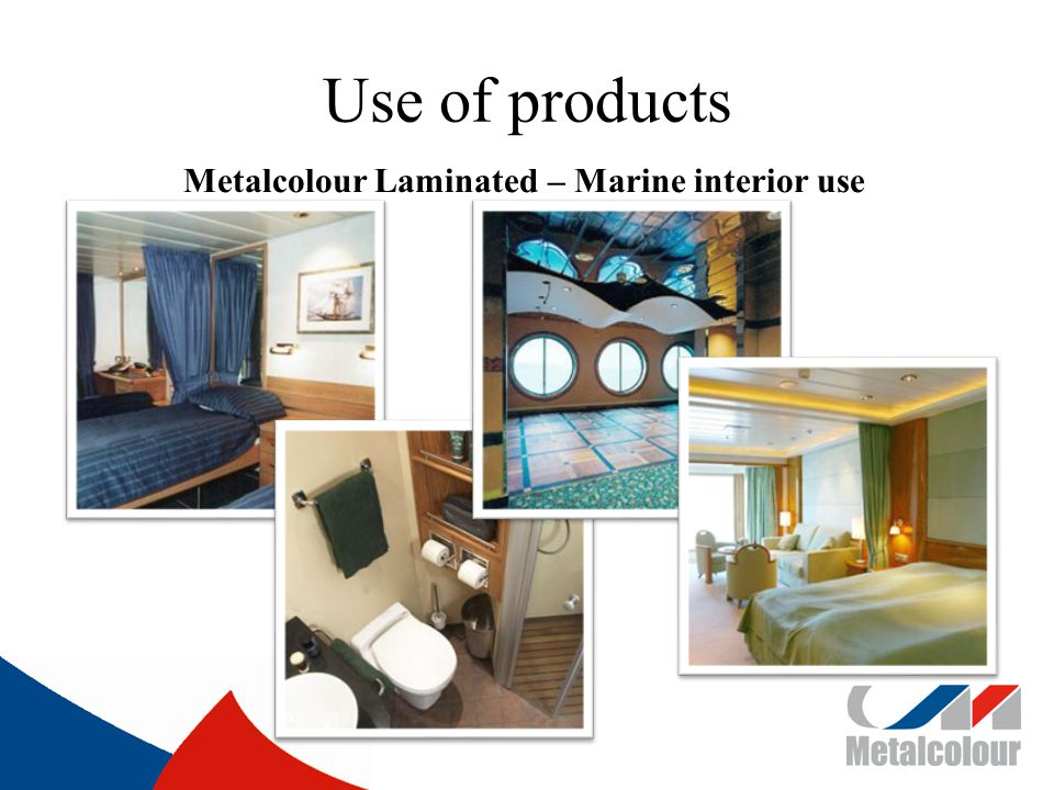 Use of products Metalcolour Laminated – Marine interior use