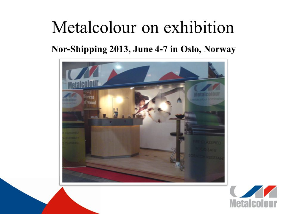 Metalcolour on exhibition Nor-Shipping 2013, June 4-7 in Oslo, Norway