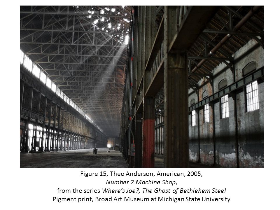 Figure 15, Theo Anderson, American, 2005, Number 2 Machine Shop, from the series Wheres Joe , The Ghost of Bethlehem Steel Pigment print, Broad Art Museum at Michigan State University