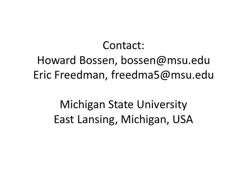 Contact: Howard Bossen, bossen@msu.edu Eric Freedman, freedma5@msu.edu Michigan State University East Lansing, Michigan, USA