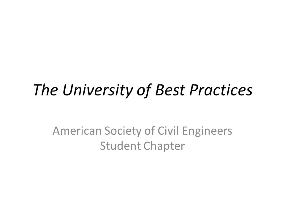 The University of Best Practices American Society of Civil Engineers Student Chapter