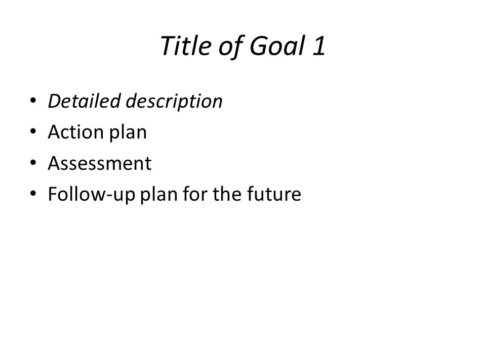 Title of Goal 1 Detailed description Action plan Assessment Follow-up plan for the future